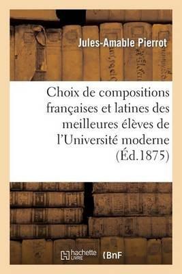 Choix de Compositions Francaises Et Latines Des Meilleures Eleves de L'Universite Moderne 3e Edition (French, Paperback):...
