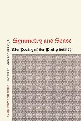 Symmetry and Sense - The Poetry of Sir Philip Sidney (Paperback): Robert L Montgomery