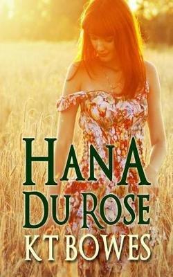 Hana Du Rose (Paperback): K T Bowes
