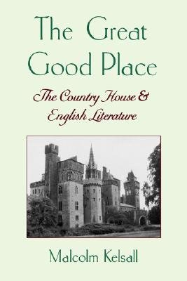 The Great Good Place - The Country House and English Literature (Hardcover, Reissue): Malcolm Kelsall