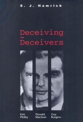 Deceiving the Deceivers - Kim Philby, Donald MacLean, and Guy Burgess (Paperback): S.J. Hamrick
