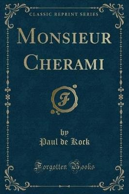 Novels by Paul de Kock, Vol. 2 - Monsieur Cherami (Classic Reprint) (Paperback): Paul Dekock