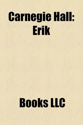 Carnegie Hall - Erik (Paperback): Books Llc