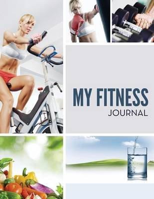 My Fitness Journal (Paperback): Speedy Publishing LLC