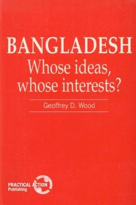 Bangladesh - Whose ideas, whose interests? (Paperback, UK ed.): Geoffrey D. Wood