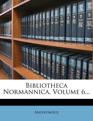 Bibliotheca Normannica, Volume 6... (German, Paperback): Anonymous