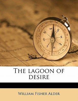 The Lagoon of Desire (Paperback): William Fisher Alder