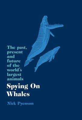 Spying on Whales - The Past, Present and Future of the World's Largest Animals (Hardcover, Epub Edition): Nick Pyenson