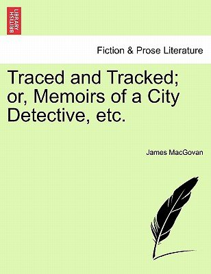 Traced and Tracked; Or, Memoirs of a City Detective, Etc. (Paperback): James Macgovan