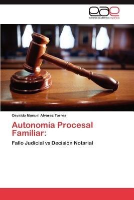 Autonomia Procesal Familiar (Spanish, Paperback): Osvaldo Manuel Alvarez Torres