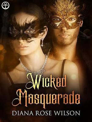 Wicked Masquerade (Electronic book text): Diana Rose Wilson