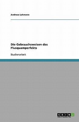 Die Gebrauchsweisen Des Plusquamperfekts (German, Paperback): Andreas Lehmann