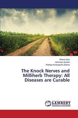 The Knock Nerves and Milliherb Therapy - All Diseases Are Curable (Paperback): Azis Sriana, Jauhari Achmad, Imanaputra Artana...