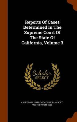 Reports of Cases Determined in the Supreme Court of the State of California, Volume 3 (Hardcover): California Supreme Court,...