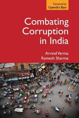 Combating Corruption in India (Hardcover): Arvind Verma, Ramesh Sharma