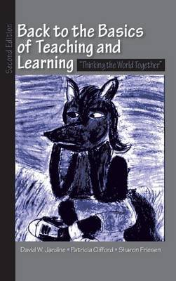Back to the Basics of Teaching and Learning - Thinking the World Together (Hardcover, 2nd New edition): David W. Jardine