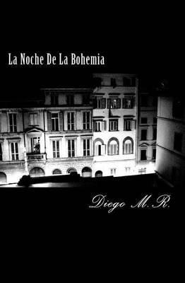La Noche de La Bohemia (Spanish, Paperback): Diego Alejandro M R