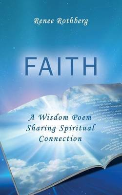 Faith - A Wisdom Poem Sharing Spiritual Connection (Paperback): Renee Rothberg