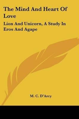 The Mind and Heart of Love - Lion and Unicorn, a Study in Eros and Agape (Paperback): M.C Darcy