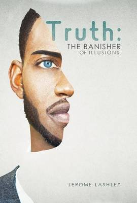 Truth - The Banisher of Illusions (Electronic book text): Jerome Lashley