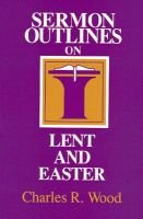 Sermon Outlines on Lent and Easter (Paperback): C  Wood