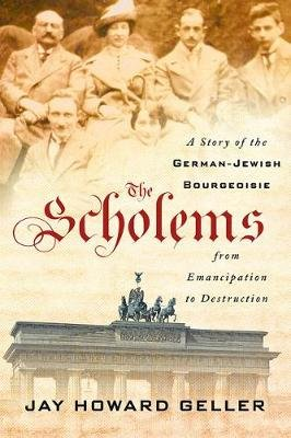 The Scholems - A Story of the German-Jewish Bourgeoisie from Emancipation to Destruction (Hardcover): Jay Howard Geller
