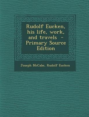 Rudolf Eucken, His Life, Work, and Travels (Paperback, Primary Source): Joseph McCabe, Rudolf Eucken
