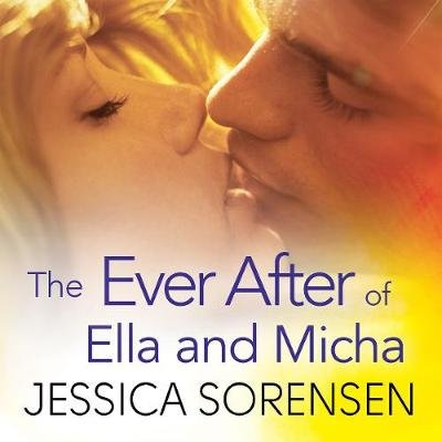 The Ever After of Ella and Micha (Downloadable audio file, Unabridged): Jessica Sorensen
