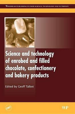 Science and Technology of Enrobed and Filled Chocolate, Confectionery and Bakery Products (Electronic book text): G. Talbot,...