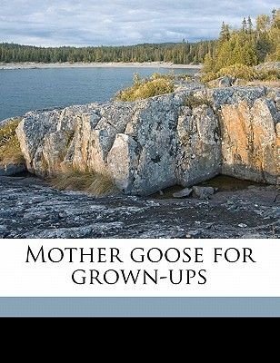 Mother Goose for Grown-Ups (Paperback): Guy Wetmore Carryl, Peter Newell, Gustave Verbeek