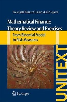 Mathematical Finance: Theory Review and Exercises - From Binomial Model to Risk Measures (Paperback, 2013 ed.): Emanuela...