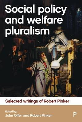 Social policy and welfare pluralism - Selected writings of Robert Pinker (Electronic book text): John Offer, Robert Pinker