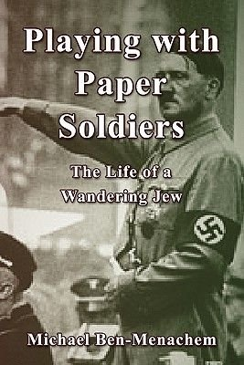 Playing with Paper Soldiers - The Life of a Wandering Jew (Paperback): Michael Ben-Menachem