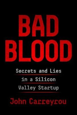 Bad Blood - Secrets and Lies in a Silicon Valley Startup (Paperback): John Carreyrou