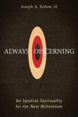 Always Discerning - An Ignatian Spirituality for the New Millennium (Paperback): Joseph A. Tetlow