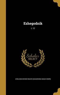 Ezhegodnik; T. 12 (Russian, Hardcover): Zoologicheskii Muzei (Akademiia Nauk Sss
