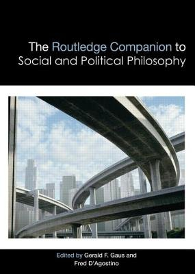 The Routledge Companion to Social and Political Philosophy (Hardcover): Gerald F. Gaus, Fred D'Agostino