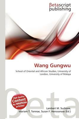 Wang Gungwu (Paperback): Lambert M. Surhone, Mariam T. Tennoe, Susan F. Henssonow