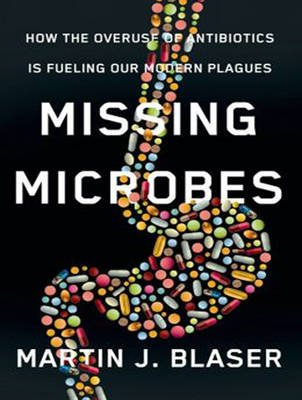 Missing Microbes - How the Overuse of Antibiotics is Fueling Our Modern Plagues (Standard format, CD, Library ed): Martin J....