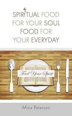Spiritual Food for Your Soul Food for Your Everyday (Electronic book text): Mina Petersen