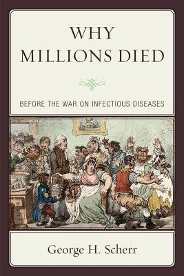 Why Millions Died - Before the War on Infectious Diseases (Electronic book text): George H. Scherr