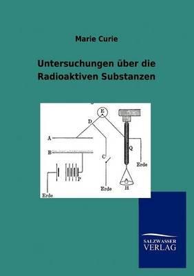 Untersuchungen Ber Die Radioaktiven Substanzen (German, Paperback): Marie Curie