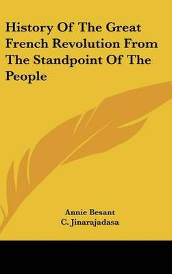 History of the Great French Revolution from the Standpoint of the People (Hardcover): Annie Wood Besant