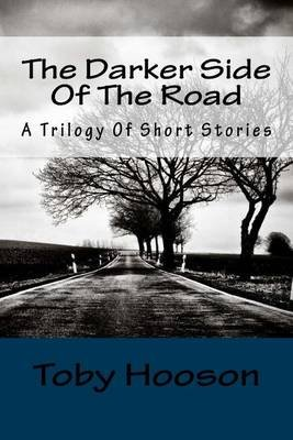 The Darker Side of the Road - A Trilogy of Short Stories (Paperback): Toby Hooson