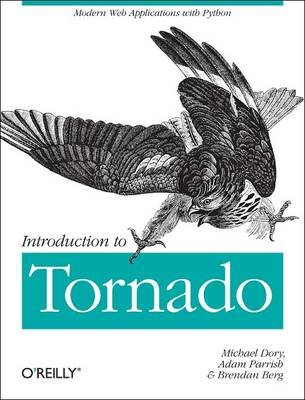 Introduction to Tornado - Modern Web Applications with Python (Paperback): Michael Dory, Adam Parrish, Brendan Berg