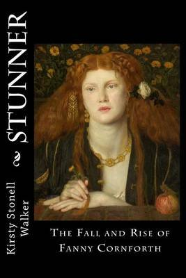 Stunner - The Fall and Rise of Fanny Cornforth (Paperback): Kirsty, Stonell Walker