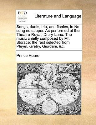 Songs, Duets, Trio, and Finales, in No Song No Supper. as Performed at the Theatre-Royal, Drury-Lane. the Music Chiefly...