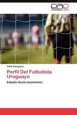 Perfil del Futbolista Uruguayo (Spanish, Paperback): Echegoyen Pablo