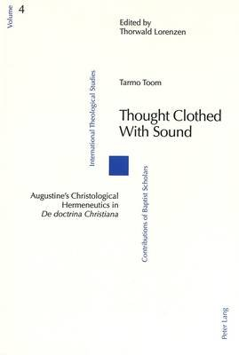 Thought Clothed with Sound - Augustine's Christological Hermeneutics in De Doctrina Christiana (Paperback): Tarmo Toom