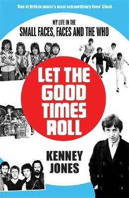 Let The Good Times Roll - My Life in Small Faces, Faces and The Who (Paperback): Kenney Jones